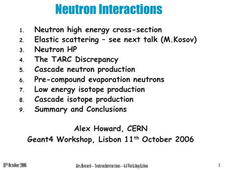 Alex Howard – Neutron Interactions – G4 Workshop Lisbon 1 11 th October 2006 Neutron Interactions 1. Neutron high energy cross-section 2. Elastic scattering.