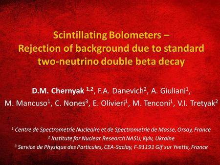 Scintillating Bolometers – Rejection of background due to standard two-neutrino double beta decay D.M. Chernyak 1,2, F.A. Danevich 2, A. Giuliani 1, M.