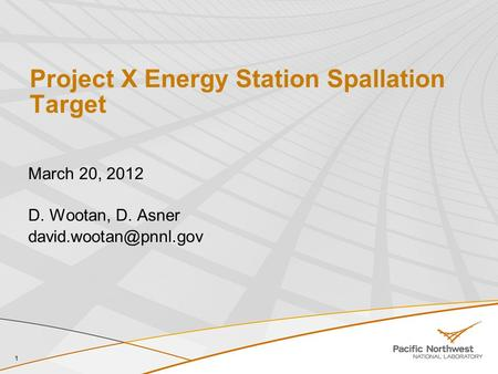 Project X Energy Station Spallation Target March 20, 2012 D. Wootan, D. Asner 1.