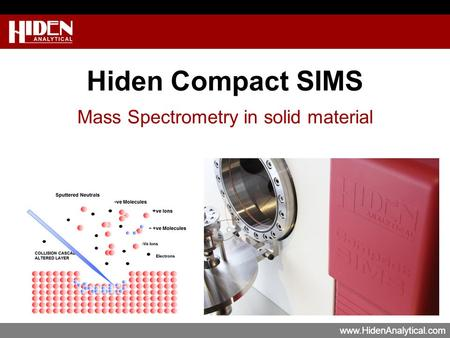 Www.HidenAnalytical.com Hiden Compact SIMS Mass Spectrometry in solid material.