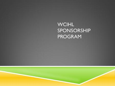 WCIHL SPONSORSHIP PROGRAM. WCIHL MISSION  Our organizations mission is to bring the sport of hockey to kids of all ages. We strive to promote the fun.