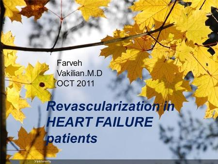 Revascularization in HEART FAILURE patients Farveh Vakilian.M.D OCT 2011.