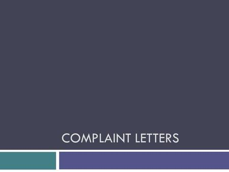 COMPLAINT LETTERS. Purpose  To inform a company/person of your dissatisfaction  To request a remedy to a problem.