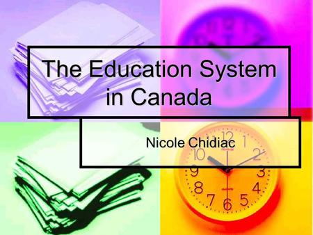 The Education System in Canada Nicole Chidiac. Education Children begin school at the age of 5 or 6 Children begin school at the age of 5 or 6 School.
