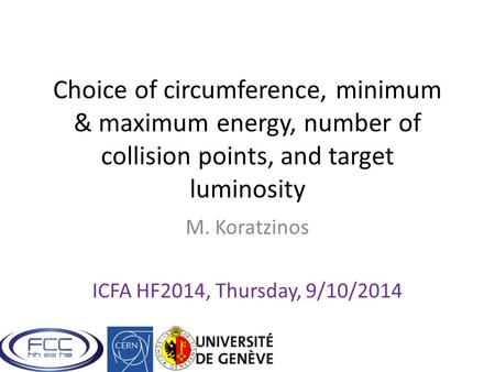Choice of circumference, minimum & maximum energy, number of collision points, and target luminosity M. Koratzinos ICFA HF2014, Thursday, 9/10/2014.