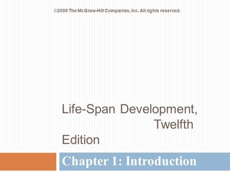 Life-Span Development, Twelfth Edition Chapter 1: Introduction ©2009 The McGraw-Hill Companies, Inc. All rights reserved.