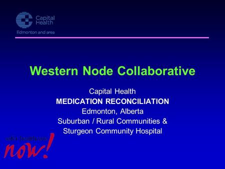 Western Node Collaborative Capital Health MEDICATION RECONCILIATION Edmonton, Alberta Suburban / Rural Communities & Sturgeon Community Hospital.