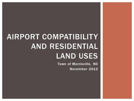 Town of Morrisville, NC November 2012 AIRPORT COMPATIBILITY AND RESIDENTIAL LAND USES.