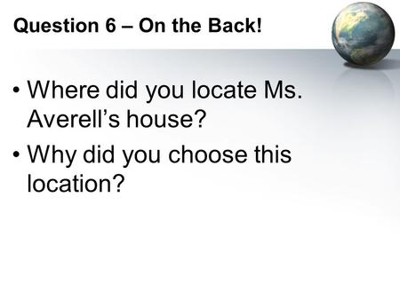 Question 6 – On the Back! Where did you locate Ms. Averell's house? Why did you choose this location?