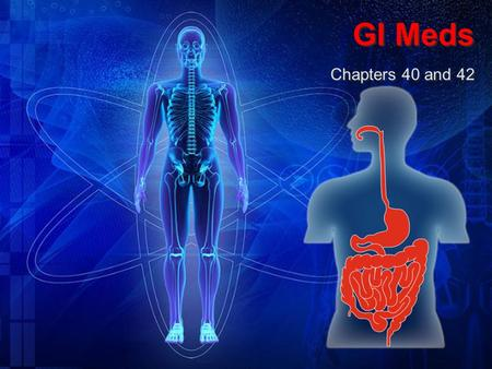 GI Meds Chapters 40 and 42. What is Important About GI Meds? Objectives: Know conditions used for Know goals for treatment Identify classification of.