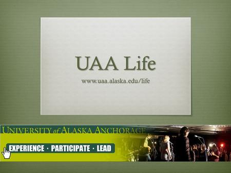 UAA Life www.uaa.alaska.edu/life. UAA Life Website  UAA Life (formally known as Collegiate Link) is a website where students can sign up and find information.