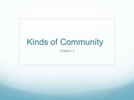 Kinds of Community Chapter 2. How would you describe a rural community? The towns are small and far apart.