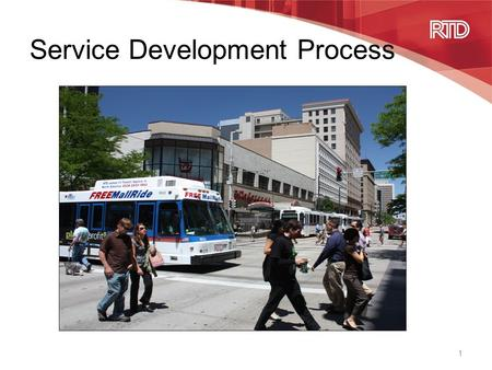 Service Development Process 1. Our mission: To meet our constituents' present and future public transit needs by offering safe, clean, reliable, courteous,