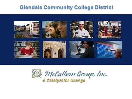 Glendale Community College District. McCallum Group Overview What we do Budget Legislation Issues for 2011 & Beyond.