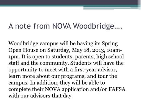 Woodbridge campus will be having its Spring Open House on Saturday, May 18, 2013, 10am- 1pm. It is open to students, parents, high school staff and the.