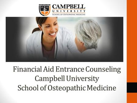 Financial Aid Entrance Counseling Campbell University School of Osteopathic Medicine.