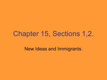 Chapter 15, Sections 1,2. New Ideas and Immigrants.