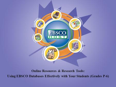 Online Resources & Research Tools: Using EBSCO Databases Effectively with Your Students (Grades P-6)