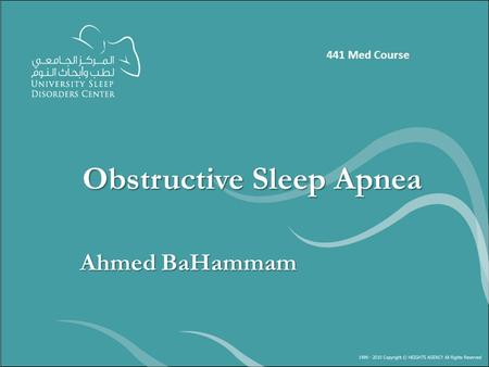 <strong>Obstructive</strong> <strong>Sleep</strong> <strong>Apnea</strong> 441 Med Course Ahmed BaHammam.