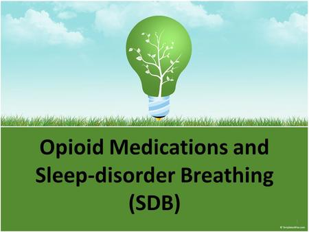 Opioid Medications and Sleep-disorder Breathing (SDB) 1.