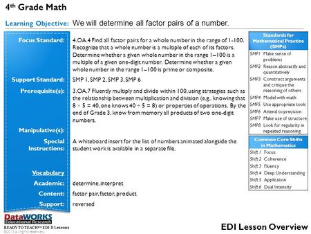 4 th Grade Math Learning Objective: We will determine all factor pairs of a number. READY TO TEACH SM EDI ® Lessons ©2013 All rights reserved. EDI Lesson.