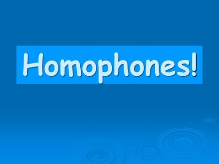Homophones! A presentation by: Kenneth Joe Galloway CEO - Knowledge, Growth & Support, Ltd.