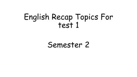 English Recap Topics For test 1 Semester 2. Prepositions.