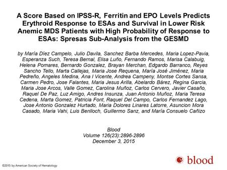 A Score Based on IPSS-R, Ferritin and EPO Levels Predicts Erythroid Response to ESAs and Survival in Lower Risk Anemic MDS Patients with High Probability.