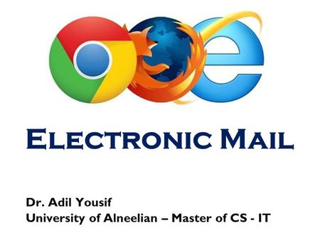 Dr. Adil Yousif University of Alneelian – Master of CS - IT Electronic Mail.