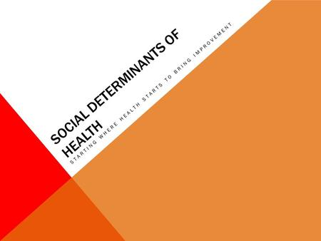 SOCIAL DETERMINANTS OF HEALTH STARTING WHERE HEALTH STARTS TO BRING IMPROVEMENT.