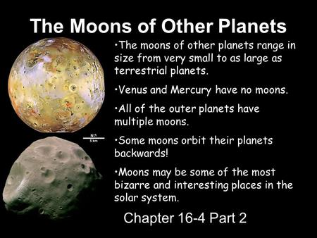 The Moons of Other Planets Chapter 16-4 Part 2 Part 2 The moons of other planets range in size from very small to as large as terrestrial planets. Venus.