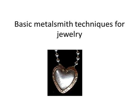 Basic metalsmith techniques for jewelry. Metalsmithing is the art of manipulating metal to create functional and ornamental works.