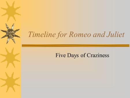 Timeline for Romeo and Juliet Five Days of Craziness.