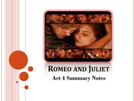 R OMEO AND J ULIET Act 4 Summary Notes. A CT 4, S CENE 1 Paris goes to Friar Laurence's Paris tells him that he is to marry Juliet on Thursday. Paris.