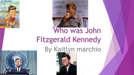 Who was John Fitzgerald Kennedy By Kaitlyn marchio.