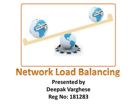 Presented by Deepak Varghese Reg No: 181283. Introduction Application S/W for server load balancing Many client requests make server congestion Distribute.