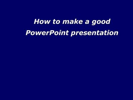 How to make a good PowerPoint presentation. The Best Presentations... Are built on a clear message, supported by well-organized facts and enhanced by.