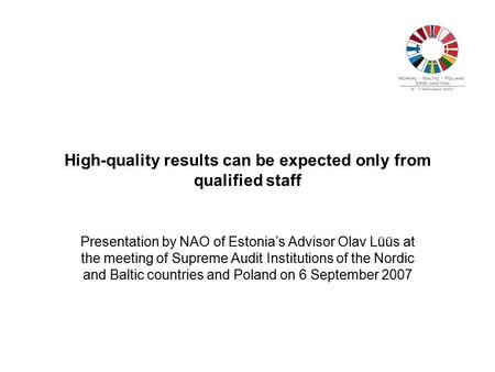High-quality results can be expected only from qualified staff Presentation by NAO of Estonia's Advisor Olav Lüüs at the meeting of Supreme Audit Institutions.