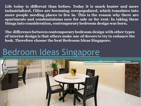 Bedroom Ideas Singapore Life today is different than before. Today it is much busier and more industrialized. Cities are becoming overpopulated, which.