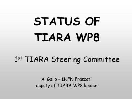 1 st TIARA Steering Committee A. Gallo – INFN Frascati deputy of TIARA WP8 leader STATUS OF TIARA WP8.