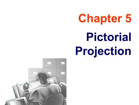 Chapter 5 Pictorial Projection. Objectives Explain Explain the difference between axonometric and oblique projection. Explain Explain the difference between.