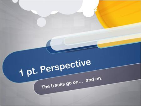 1 pt. Perspective The tracks go on…. and on.. DEPICTING THREE-DIMENSIONAL SPACE Perspective: An introduction.