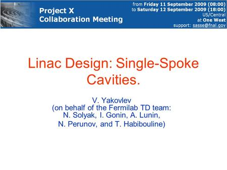 Linac Design: Single-Spoke Cavities. V. Yakovlev (on behalf of the Fermilab TD team: N. Solyak, I. Gonin, A. Lunin, N. Perunov, and T. Habibouline)