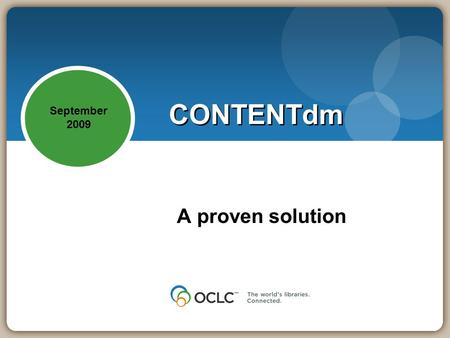 CONTENTdm A proven solution September 2009. A complete digital collection management software solution Stores, manages and provides access for all digital.