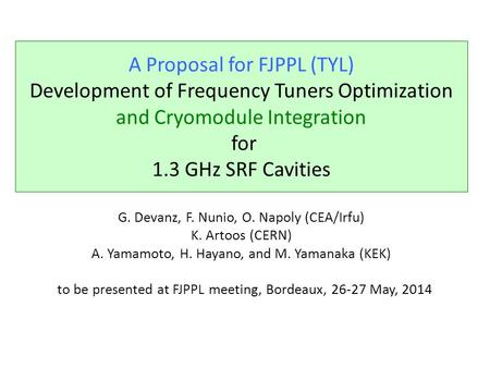 A Proposal for FJPPL (TYL) Development of Frequency Tuners Optimization and Cryomodule Integration for 1.3 GHz SRF Cavities G. Devanz, F. Nunio, O. Napoly.