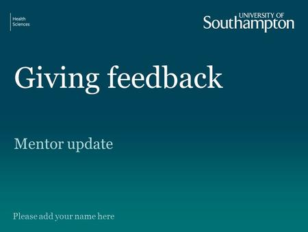 Giving feedback Mentor update Please add your name here.