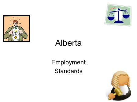 Alberta Employment Standards. Employment Standards are minimum standards of employment for employers and employees in the workplace. In Alberta, our employment.