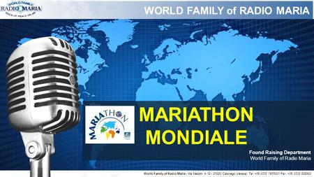 WORLD FAMILY of RADIO MARIA MARIATHON MONDIALE Found Raising Department World Family of Radio Maria World Family of Radio Maria - Via Mazzini n.12 - 21020.