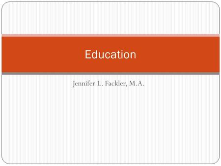 Jennifer L. Fackler, M.A. Education. Education – the social institution through which society provides its members with important knowledge, including.