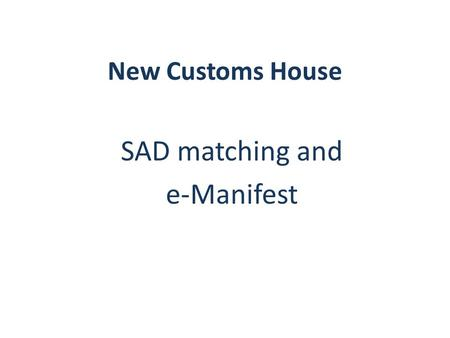 New Customs House SAD matching and e-Manifest. EMS (Electronic Manifest System) was introduced in Oct 2014. This system allows Revenue's systems to match.